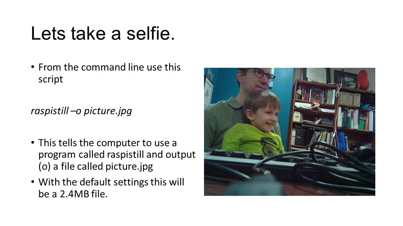 Lets take a selfie.