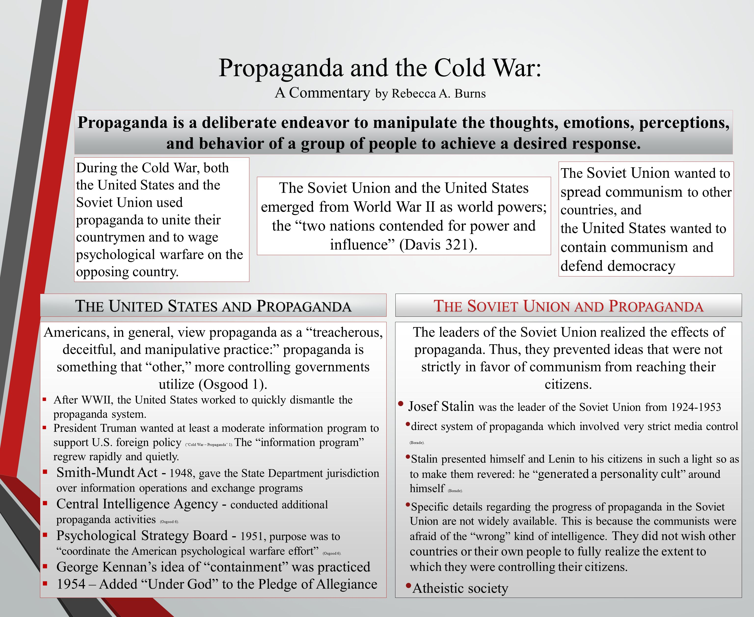 Propaganda and the Cold War: A Commentary by Rebecca A. Burns Propaganda is a deliberate endeavor to manipulate the thoughts, emotions, perceptions, a