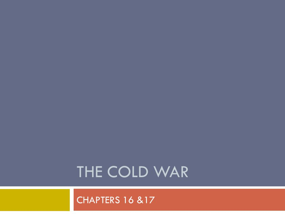 THE COLD WAR CHAPTERS 16 &17