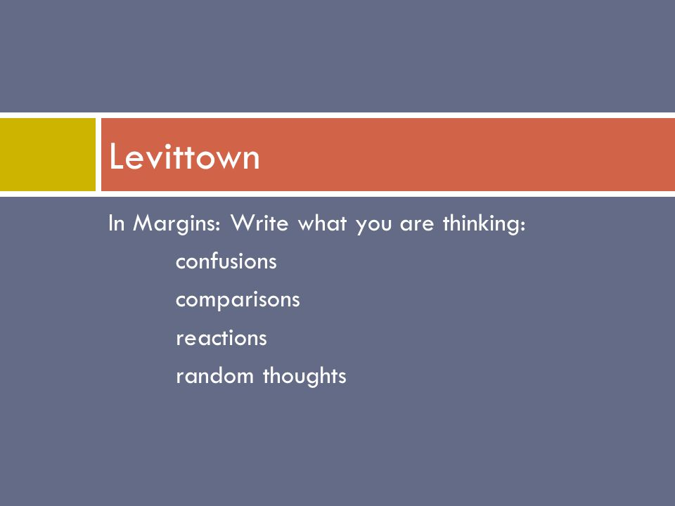 In Margins: Write what you are thinking: confusions comparisons reactions random thoughts Levittown