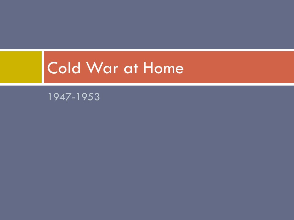 1947-1953 Cold War at Home