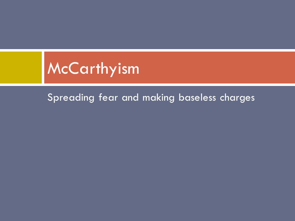 Spreading fear and making baseless charges McCarthyism