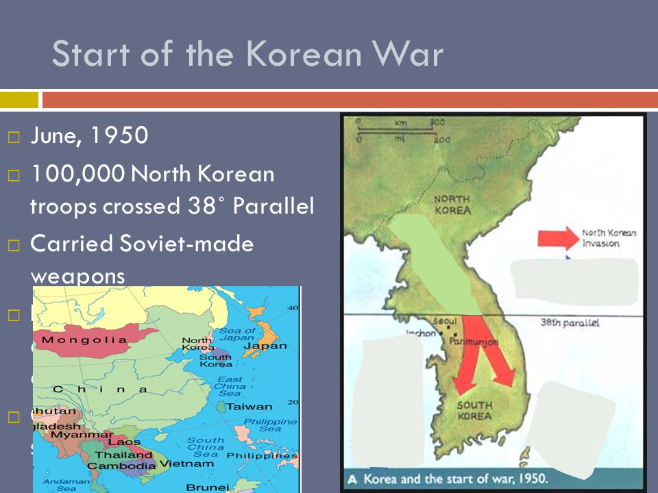 Start of the Korean War JJune, 1950 1100,000 North Korean troops crossed 38˚ Parallel CCarried Soviet-made weapons EEisenhower: We'll have a dozen Koreas soon if we don't take a firm stand OOrdered US troops to support Korean Troops