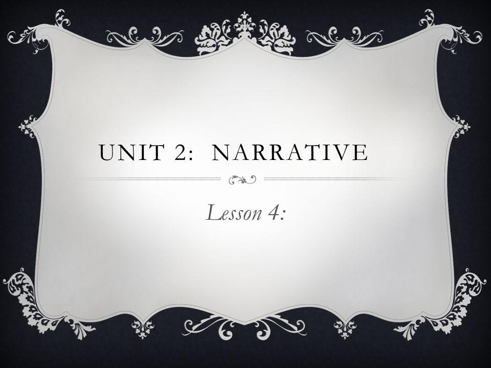 UNIT 2: NARRATIVE Lesson 4: