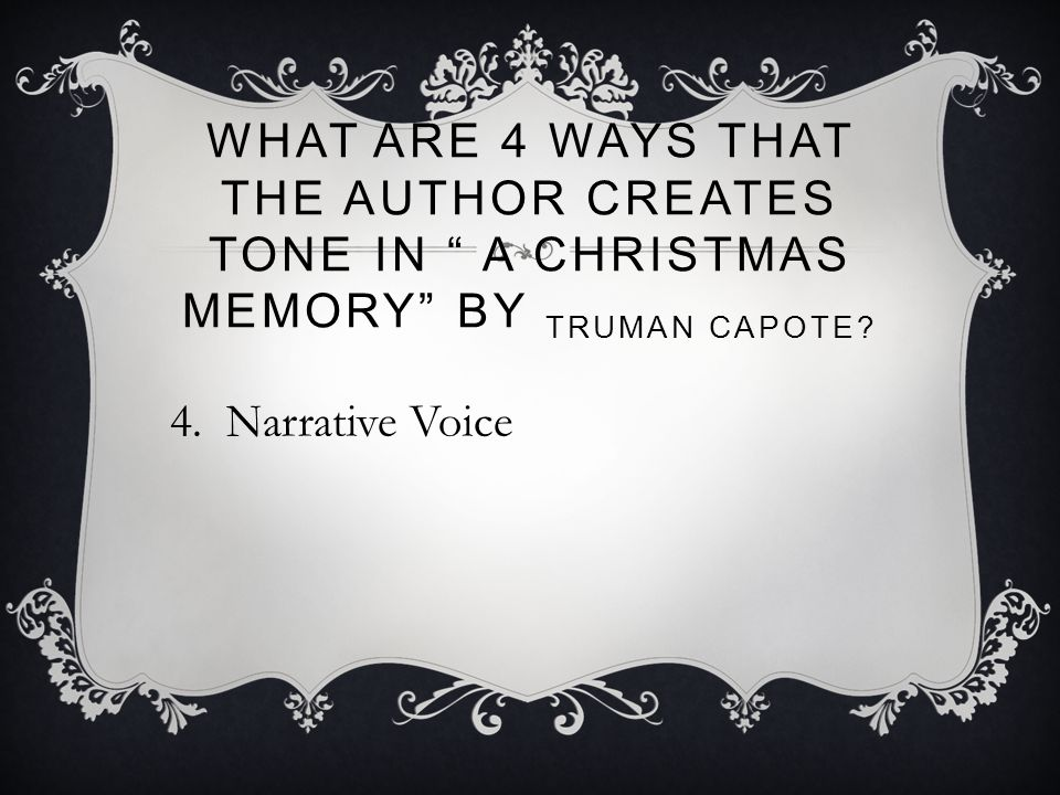 WHAT ARE 4 WAYS THAT THE AUTHOR CREATES TONE IN A CHRISTMAS MEMORY BY TRUMAN CAPOTE.