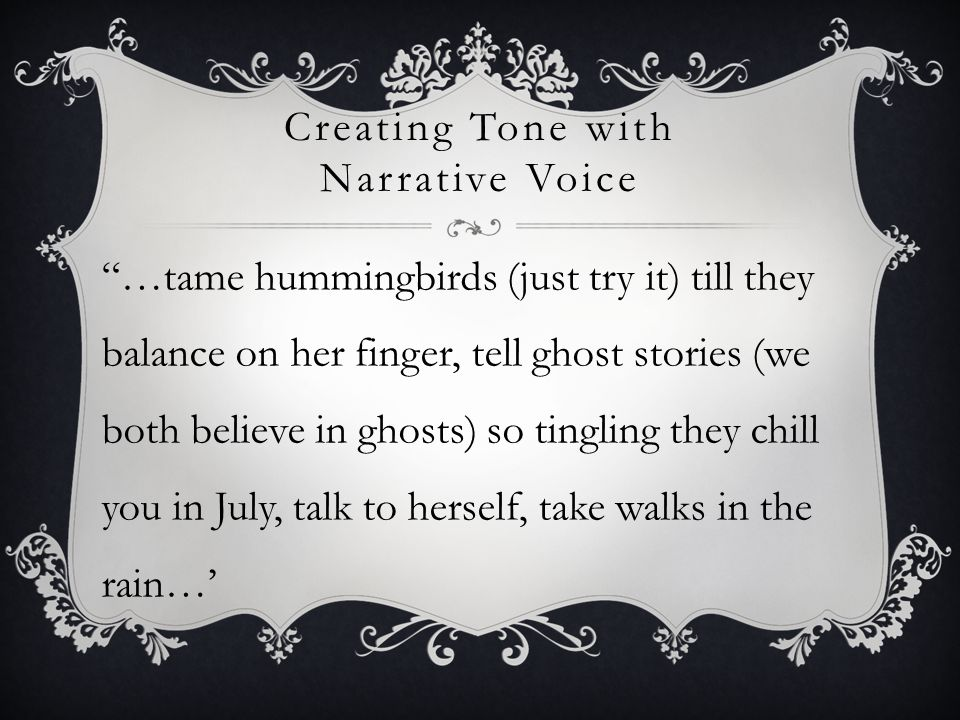 "Creating Tone with Narrative Voice ""…tame hummingbirds (just try it) till they balance on her finger, tell ghost stories (we both believe in ghosts) s"