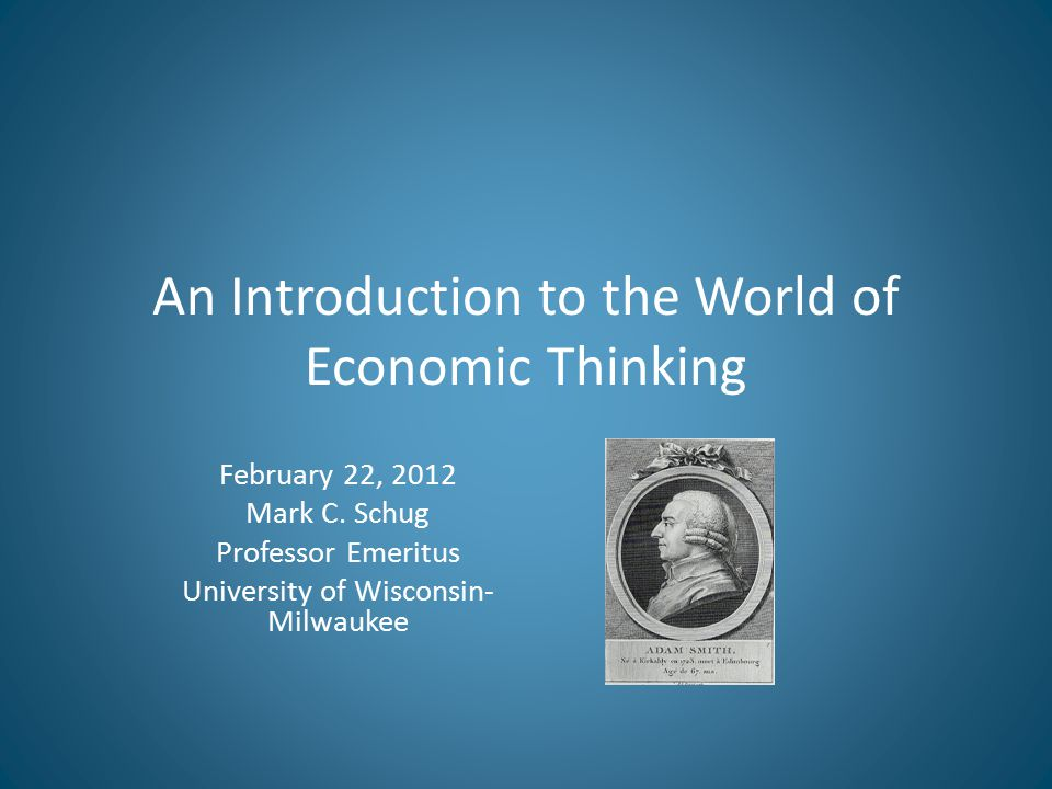An Introduction to the World of Economic Thinking February 22, 2012 Mark C.