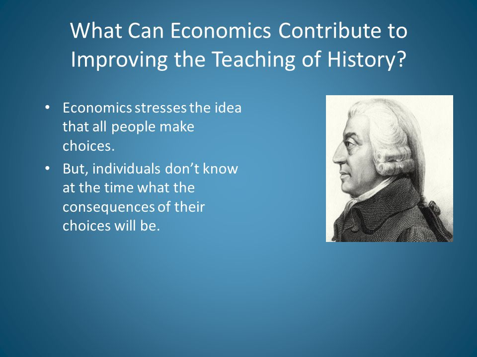 What Can Economics Contribute to Improving the Teaching of History.