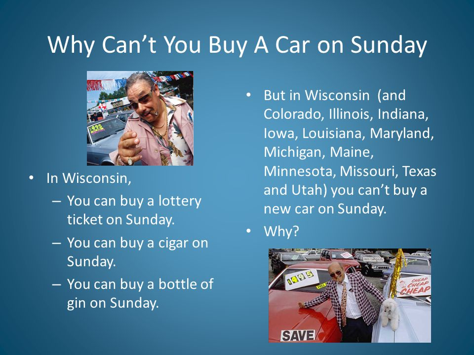 Why Can't You Buy A Car on Sunday In Wisconsin, – You can buy a lottery ticket on Sunday.