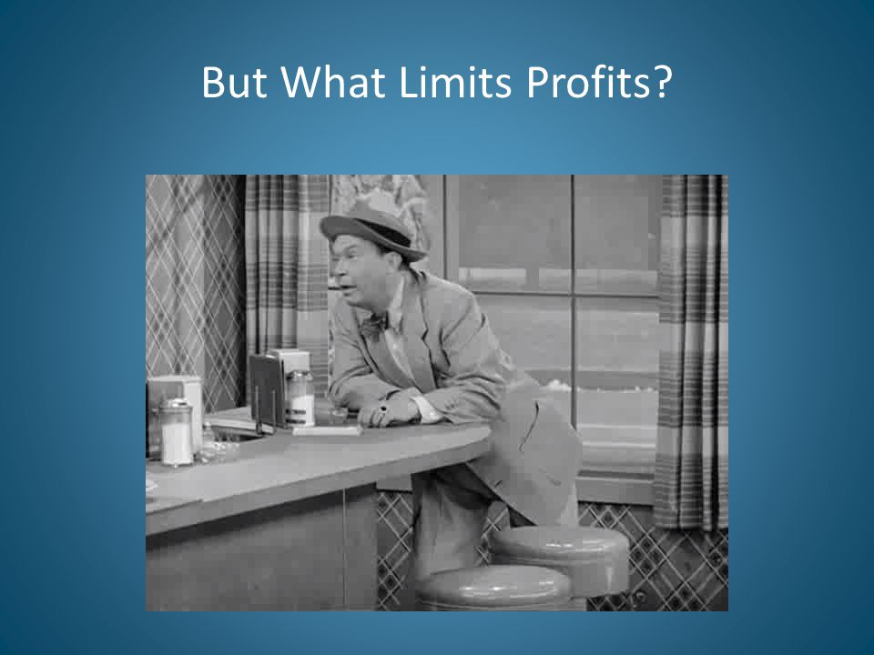 But What Limits Profits