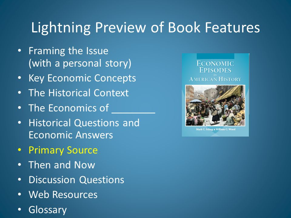 Lightning Preview of Book Features Framing the Issue (with a personal story) Key Economic Concepts The Historical Context The Economics of ________ Historical Questions and Economic Answers Primary Source Then and Now Discussion Questions Web Resources Glossary