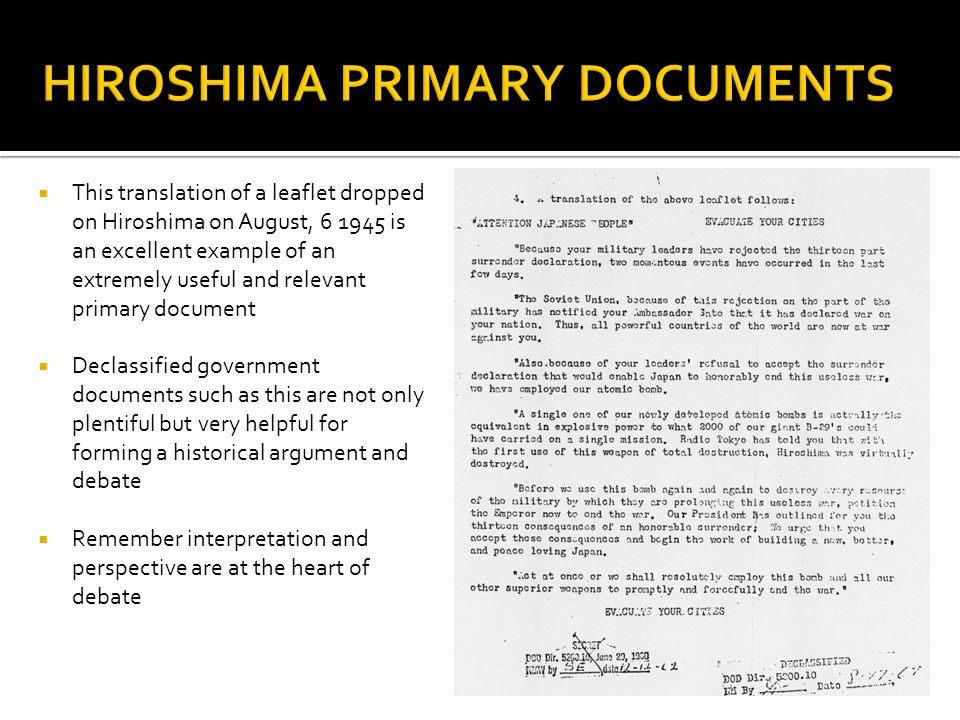  This translation of a leaflet dropped on Hiroshima on August, 6 1945 is an excellent example of an extremely useful and relevant primary document 