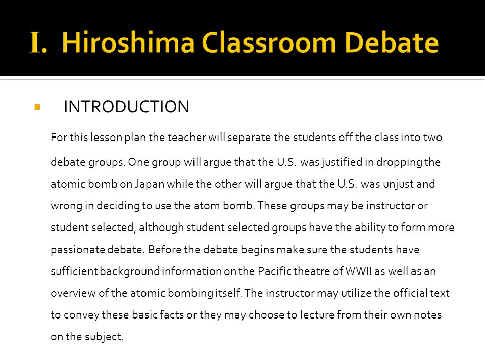  INTRODUCTION For this lesson plan the teacher will separate the students off the class into two debate groups. One group will argue that the U.S. wa