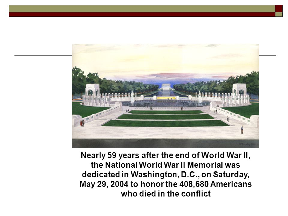 Nearly 59 years after the end of World War II, the National World War II Memorial was dedicated in Washington, D.C., on Saturday, May 29, 2004 to hono