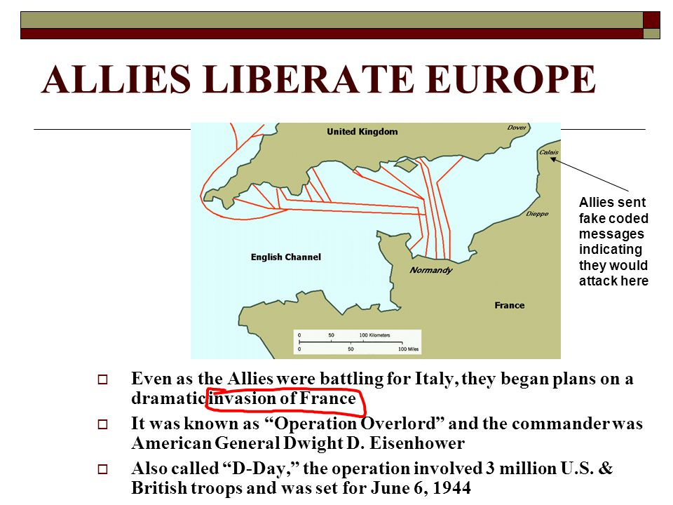 "ALLIES LIBERATE EUROPE  Even as the Allies were battling for Italy, they began plans on a dramatic invasion of France  It was known as ""Operation Ov"