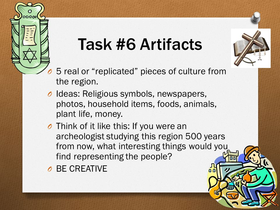 Task #6 Artifacts O 5 real or replicated pieces of culture from the region.