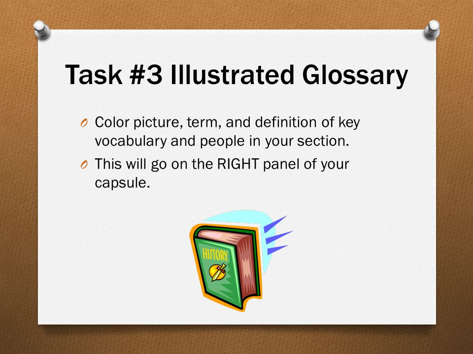 Task #3 Illustrated Glossary O Color picture, term, and definition of key vocabulary and people in your section.