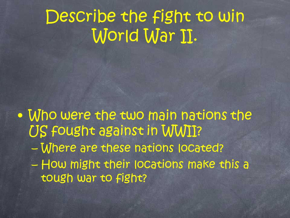 Describe the fight to win World War II.