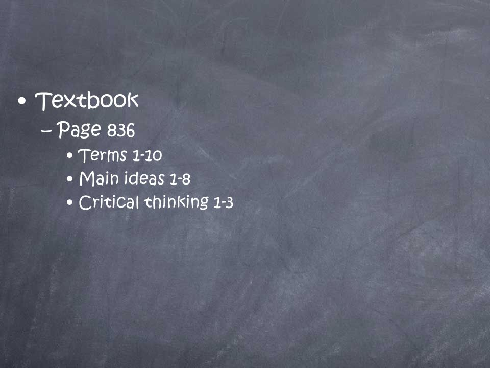 Textbook –Page 836 Terms 1-10 Main ideas 1-8 Critical thinking 1-3
