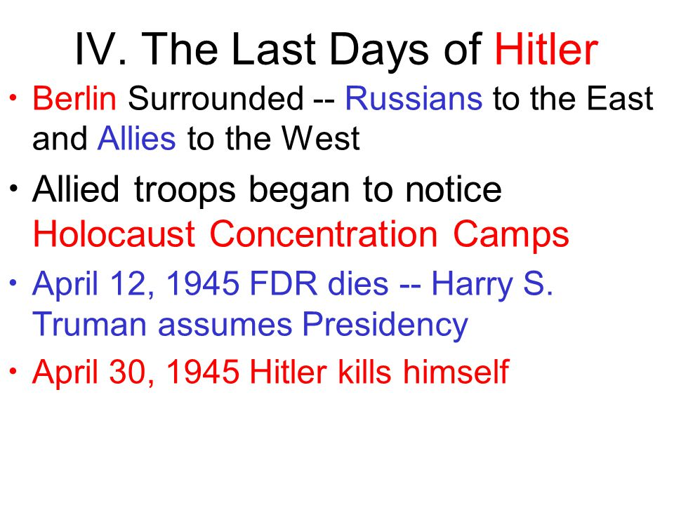 IV. The Last Days of Hitler Berlin Surrounded -- Russians to the East and Allies to the West Allied troops began to notice Holocaust Concentration Cam