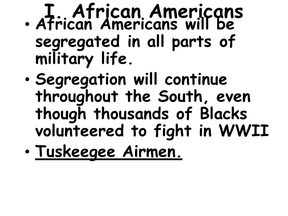 I.African Americans African Americans will be segregated in all parts of military life.
