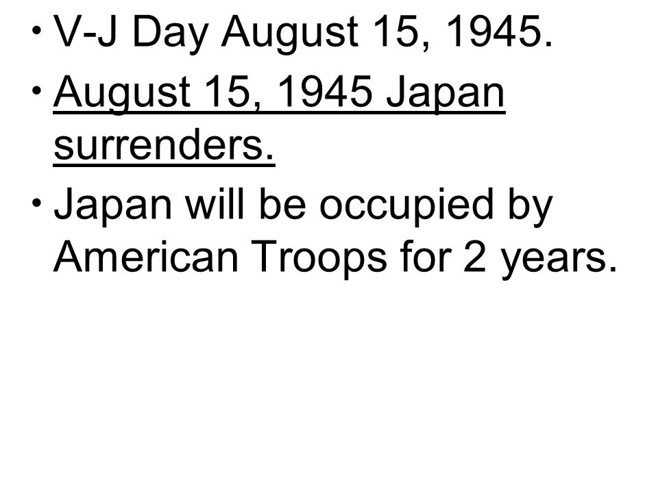 V-J Day August 15, 1945.August 15, 1945 Japan surrenders.