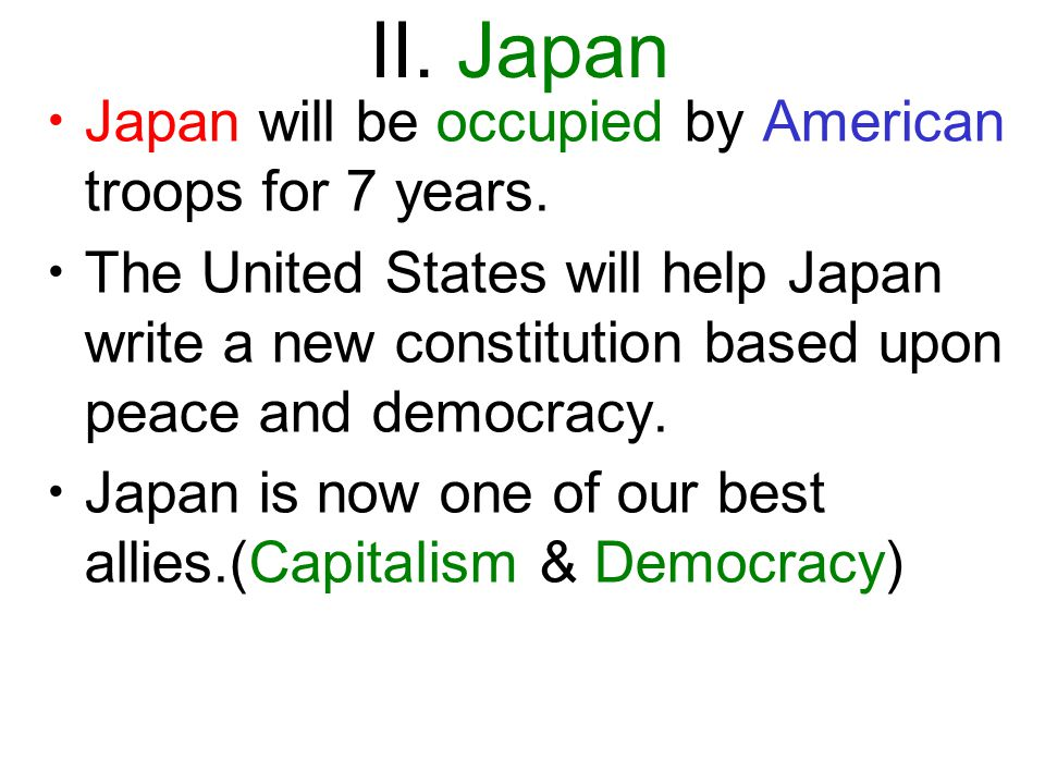 II.Japan Japan will be occupied by American troops for 7 years.