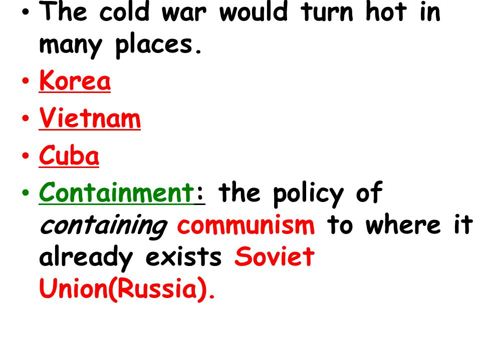 The cold war would turn hot in many places.