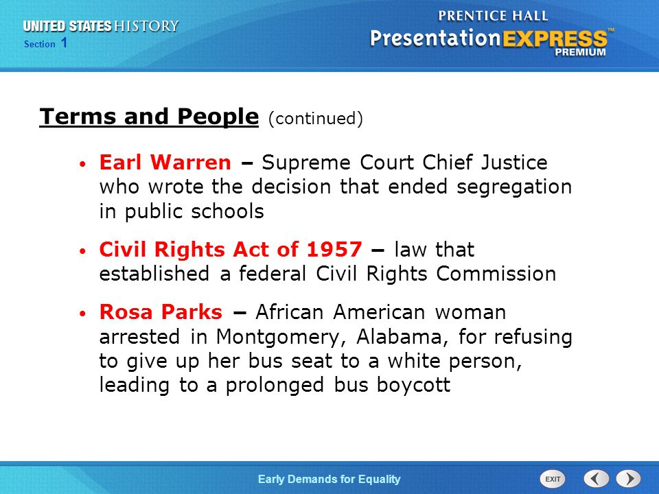 Section 1 Early Demands for Equality Earl Warren – Supreme Court Chief Justice who wrote the decision that ended segregation in public schools Civil R