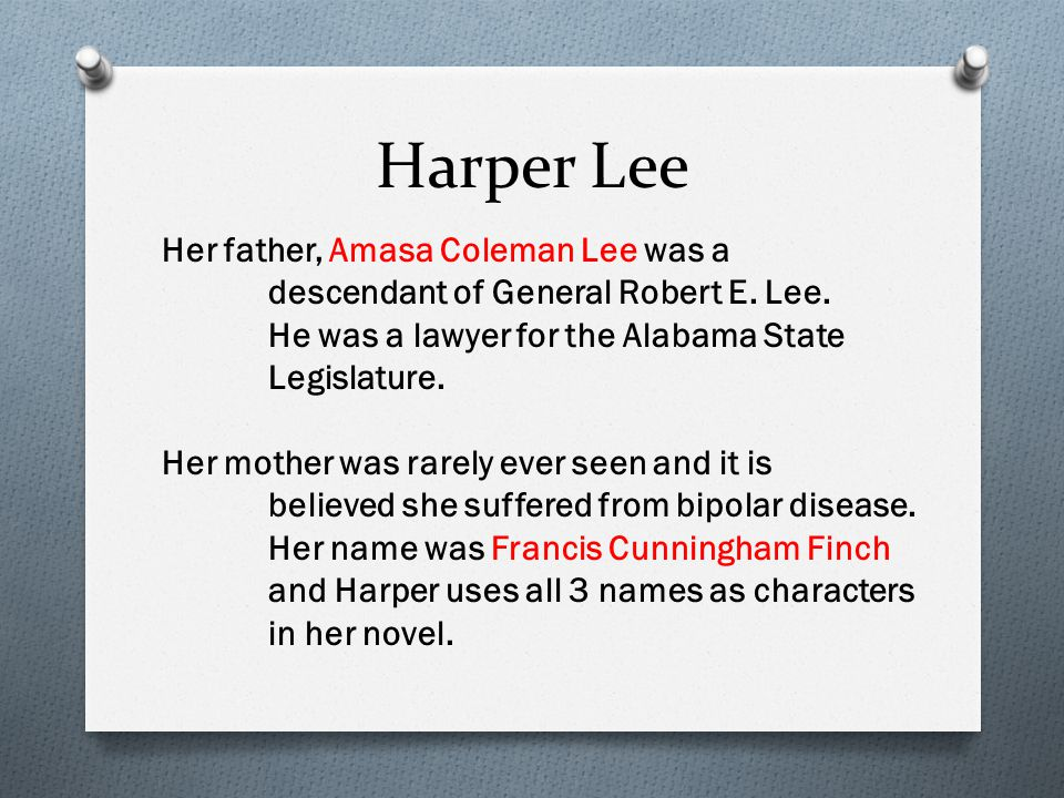 Harper Lee Her father, Amasa Coleman Lee was a descendant of General Robert E.