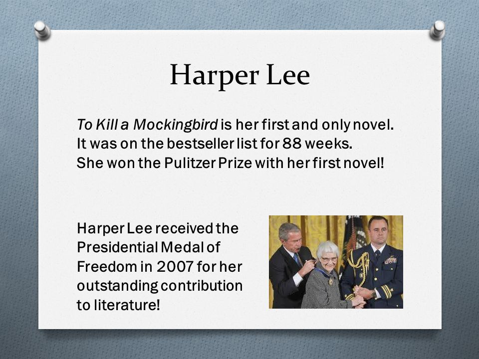 Harper Lee To Kill a Mockingbird is her first and only novel.