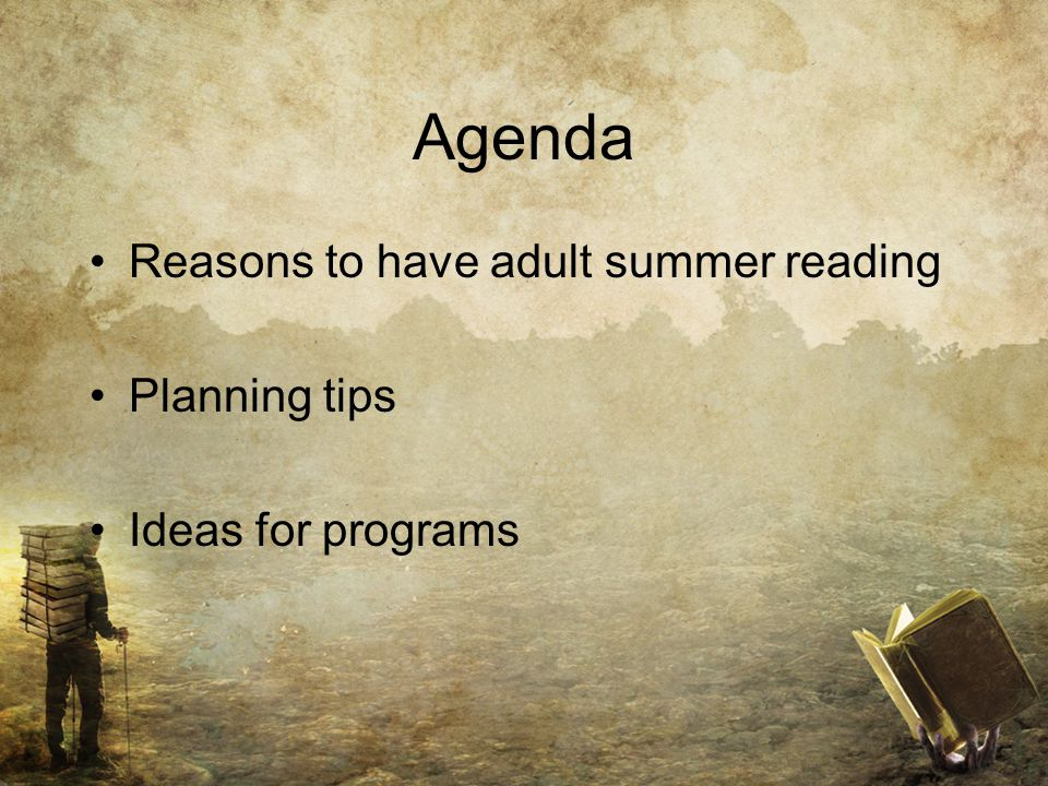 Agenda Reasons to have adult summer reading Planning tips Ideas for programs