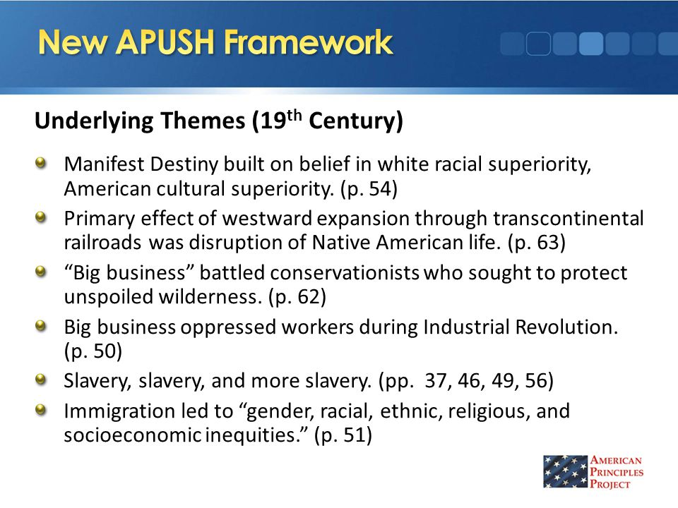 Underlying Themes (19 th Century) Manifest Destiny built on belief in white racial superiority, American cultural superiority.