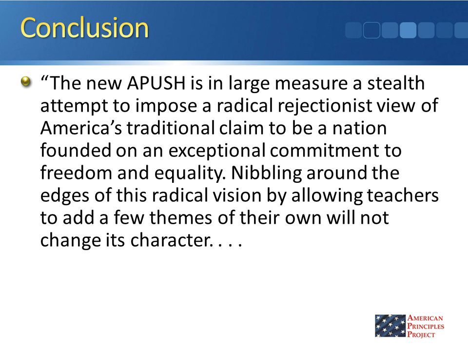 The new APUSH is in large measure a stealth attempt to impose a radical rejectionist view of America's traditional claim to be a nation founded on an exceptional commitment to freedom and equality.