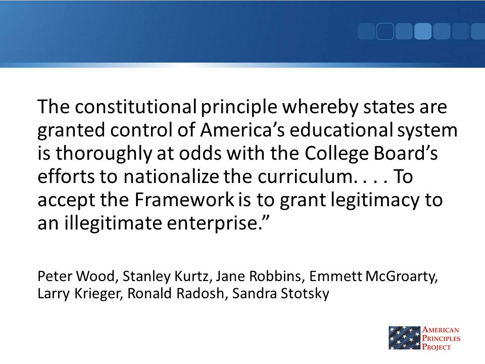 The constitutional principle whereby states are granted control of America's educational system is thoroughly at odds with the College Board's efforts to nationalize the curriculum....