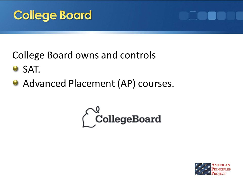 College Board owns and controls SAT. Advanced Placement (AP) courses.