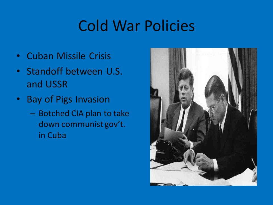 Cold War Policies Cuban Missile Crisis Standoff between U.S.