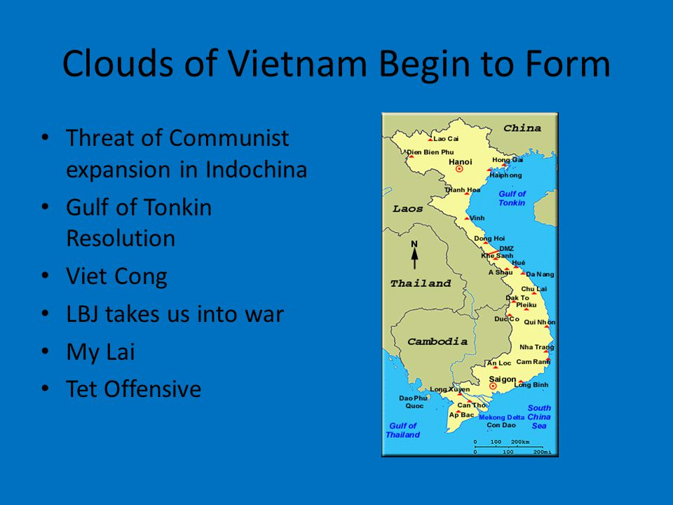 Clouds of Vietnam Begin to Form Threat of Communist expansion in Indochina Gulf of Tonkin Resolution Viet Cong LBJ takes us into war My Lai Tet Offensive