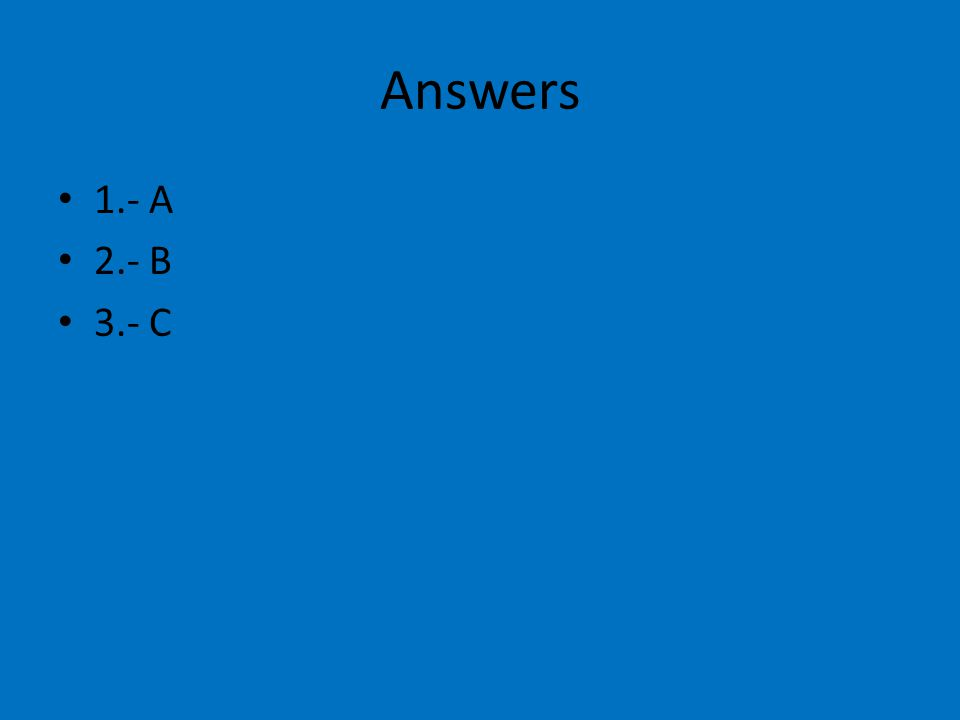Answers 1.- A 2.- B 3.- C