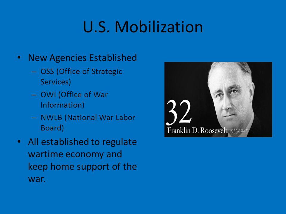 U.S. Mobilization New Agencies Established – OSS (Office of Strategic Services) – OWI (Office of War Information) – NWLB (National War Labor Board) Al