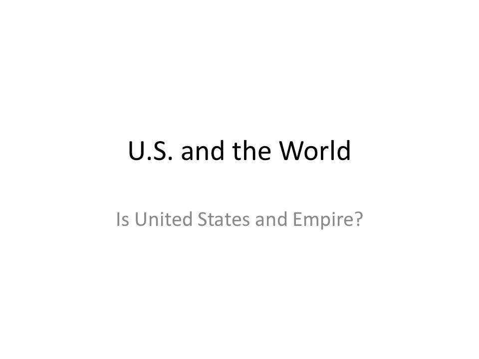 U.S. and the World Is United States and Empire