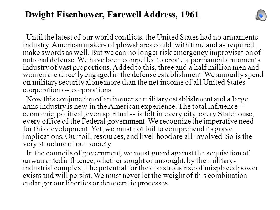 Dwight Eisenhower, Farewell Address, 1961 Until the latest of our world conflicts, the United States had no armaments industry.