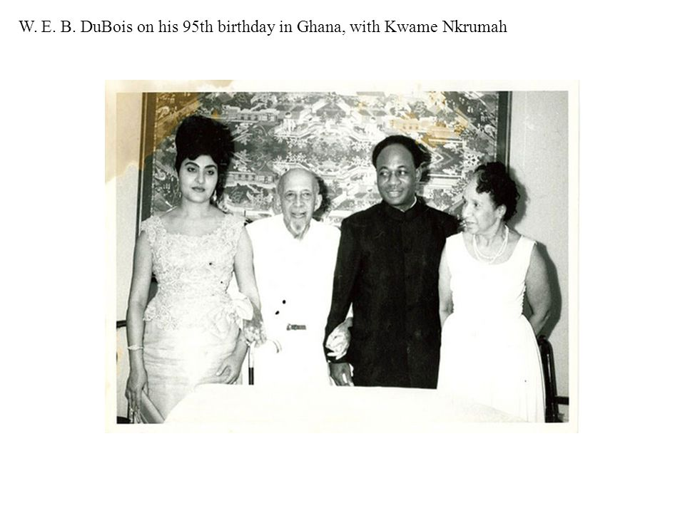 W. E. B. DuBois on his 95th birthday in Ghana, with Kwame Nkrumah