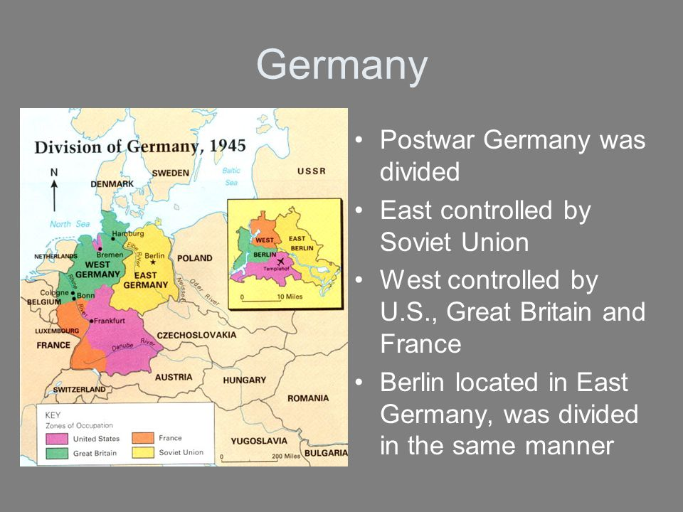 Germany Postwar Germany was divided East controlled by Soviet Union West controlled by U.S., Great Britain and France Berlin located in East Germany,