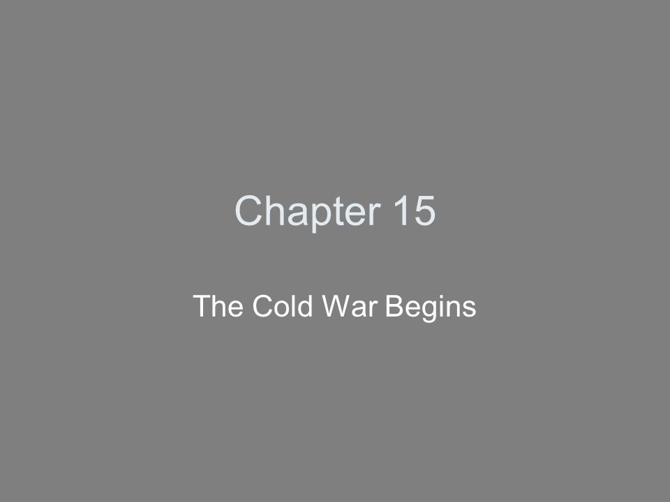 Chapter 15 The Cold War Begins