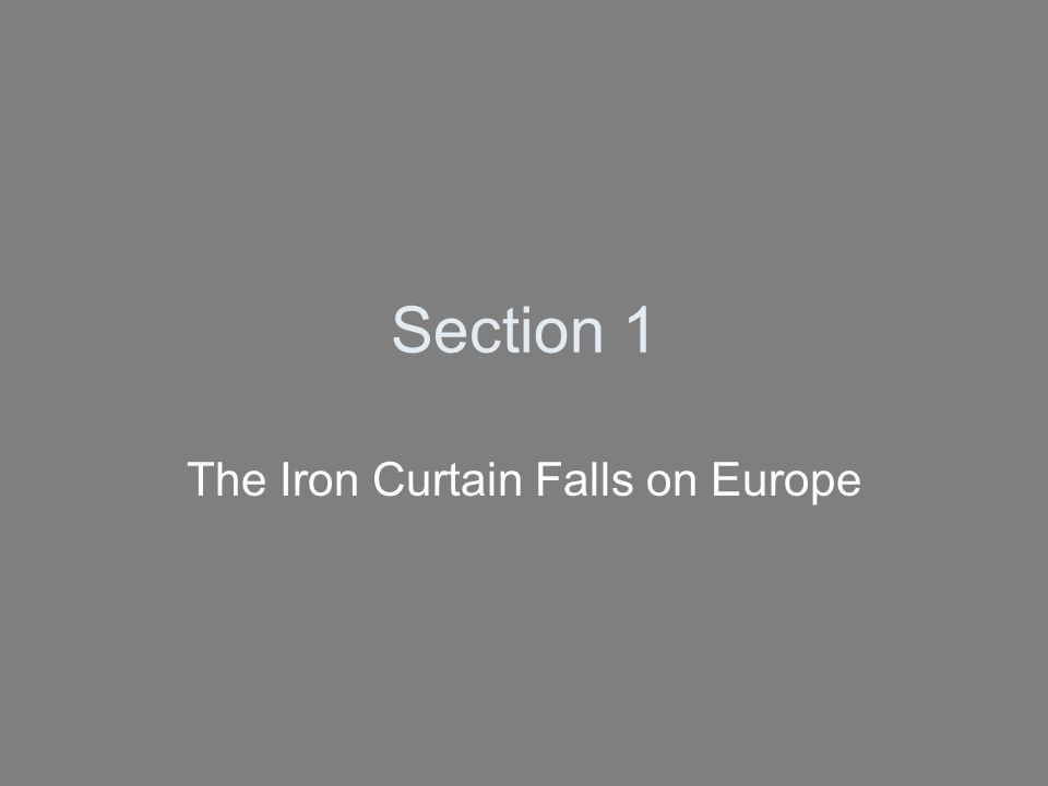 Section 1 The Iron Curtain Falls on Europe