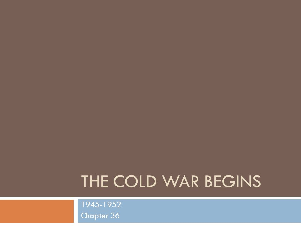 THE COLD WAR BEGINS 1945-1952 Chapter 36