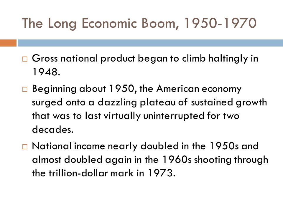 The Long Economic Boom, 1950-1970  Gross national product began to climb haltingly in 1948.