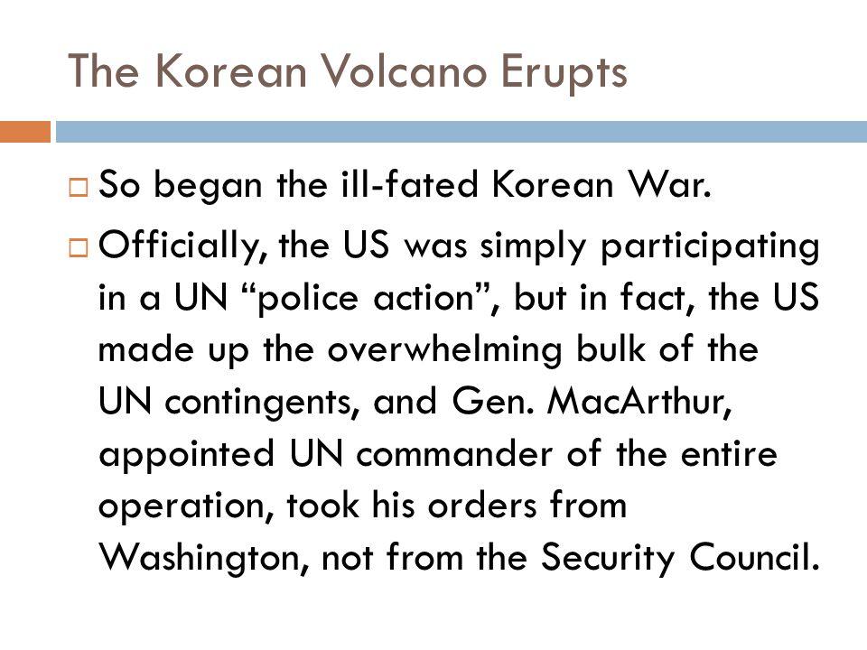 The Korean Volcano Erupts  So began the ill-fated Korean War.
