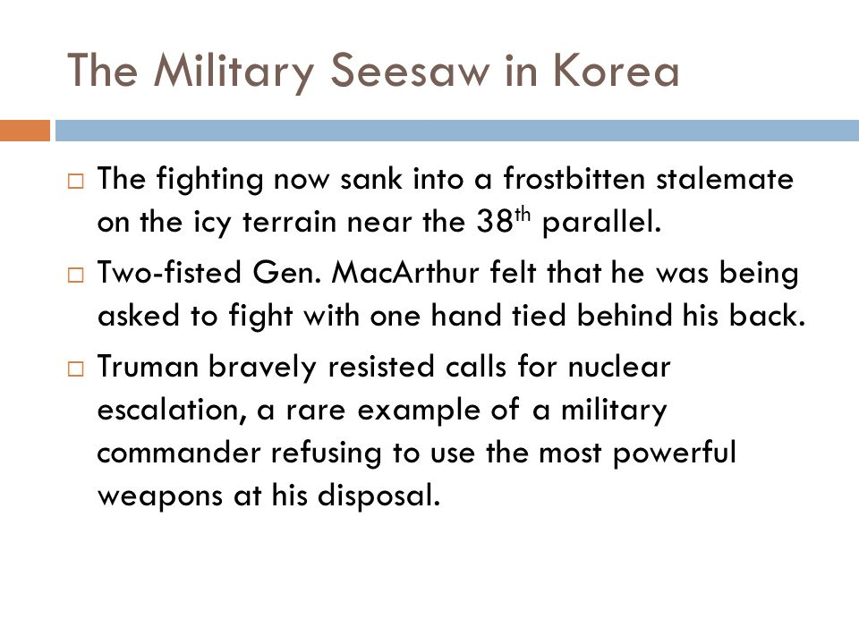 The Military Seesaw in Korea  The fighting now sank into a frostbitten stalemate on the icy terrain near the 38 th parallel.